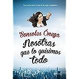 Nosotras Que Lo Quisimos Todo (Autores Españoles E Iberoameric.)