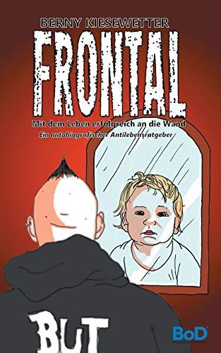 Frontal: Mit dem Leben erfolgreich an die Wand -
