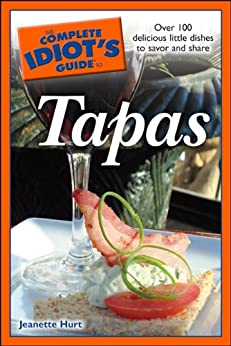 The Complete Idiot's Guide to Tapas by [Hurt, Jeanette]