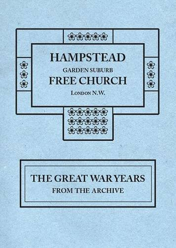 Hampstead Garden Suburb Free Church London N.W.: The Great War Years from the Archive -