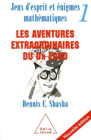 Jeux d'esprit et énigmes mathématiques : Tome 1, Les aventures extraordinaires du Dr Ecco par Dennis Shasha