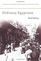 Ordinary Egyptians: Creating the Modern Nation Through Popular Culture by Ziad Fahmy (2011-06-15)