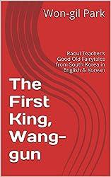 The First King, Wang-gun: Raoul Teacher's Good Old Fairytales from South Korea in English & Korean
