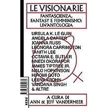 Le visionarie. Fantascienza, fantasy e femminismo: un'antologia