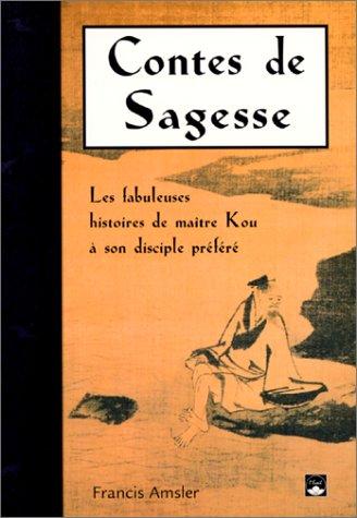 Contes de sagesse : les fabuleuses histoires de maître Ku et son disciple préféré