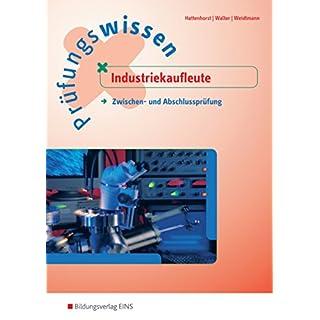 Prüfungsvorbereitung / Industriekaufmann / Industriekauffrau: Prüfungswissen Industriekaufleute: Zwischen- und Abschlussprüfung