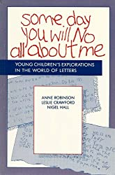 Some Day You Will No All About Me: Young Children's Explorations in the World of Letters