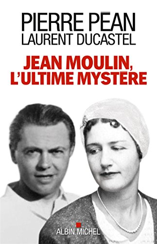 JEAN MOULIN,L'ULTIME MYSTERE