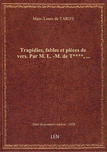 Tragdies, fables etpices devers.Par M. L. -M. deT****,