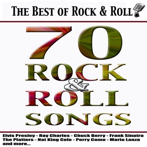 The Best of Rock & Roll (70 Rock & Roll Songs)