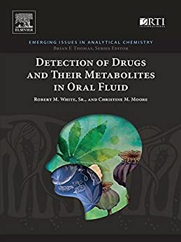 Detection Of Drugs And Their Metabolites In Oral Fluid (emerging Issues In Analytical Chemistry) por Robert M. White epub