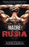 Madre Rusia: Romance, Erótica y Acción con el Padre Soltero de la Mafia Rusa (Novela Romántica y Erótica)