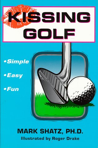 Kissing Golf: The Keep It Simple (Stupid) Instructional Method por Mark Wayne Shatz