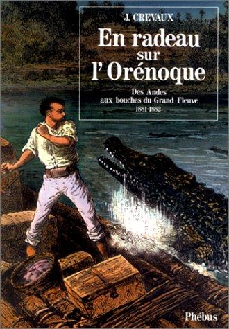 En radeau sur l'Orénoque : Des Andes aux bouches du Grand Fleuve, 1881-1882