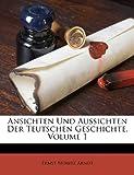 Ansichten Und Aussichten Der Teutschen Geschichte, Volume 1
