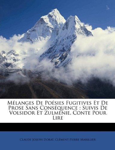 Melanges de Poesies Fugitives Et de Prose Sans Consequence; Suivis de Volsidor Et Zulmenie, Conte Pour Lire