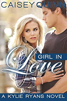 Girl in Love (Kylie Ryans Book 3) (English Edition) von [Quinn, Caisey]