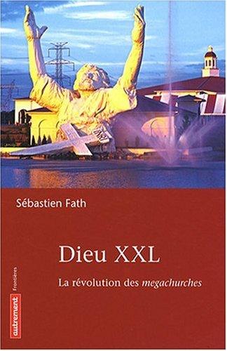 Dieu XXL : La révolution des megachurches par Sébastien Fath