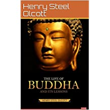 The Life of Buddha and Its Lessons (Annotated) (English Edition)