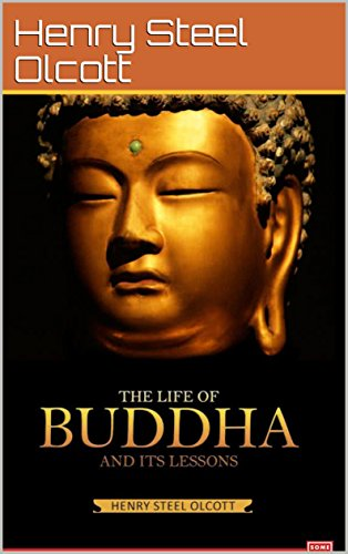 The Life of Buddha and Its Lessons (Annotated)