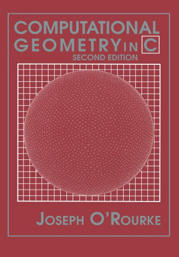 Computational Geometry in C 2nd Edition Paperback (Cambridge Tracts in Theoretical Computer Science)