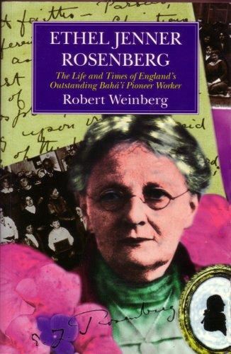 Ethel Jenner Rosenberg: The Life and Times of England's Outstanding Baha'i Pioneer Worker por Robert Weinberg