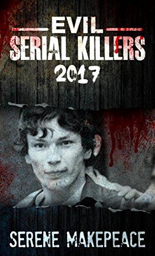 Evil Serial Killers 2017 Ebook Serene Makepeace Amazon Kindle
