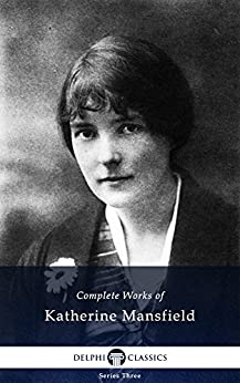 Delphi Complete Works of Katherine Mansfield (Illustrated) (English Edition) par [Mansfield, Katherine]