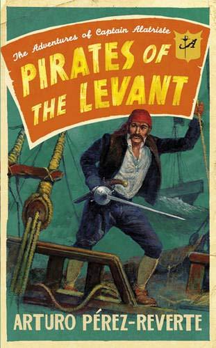 Pirates of the Levant: The Adventures of Captain Alatriste por Arturo Perez-Reverte