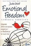 Emotional freedom. Libertà emotiva. Liberati delle emozioni negative e trasforma la tua vita