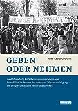 Geben oder Nehmen: Zwei Jahrzehnte Rückübertragungsverfahren von Immobilien im Prozess der deutschen Wiedervereinigung am Beispiel der Region Berlin-Brandenburg