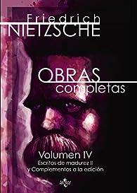 Obras completas: Volumen IV. Escritos de madurez II y complementos a la edición par Friedrich Nietzsche