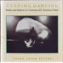 Reading Dancing: Bodies and Subjects in Contemporary American Dance by Susan Leigh Foster (1986-11-30)