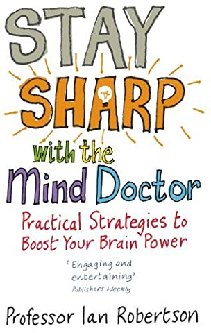 Stay Sharp With The Mind Doctor: Practical Strategies to Boost Your Brain Power by Ian Robertson (2005-07-07)