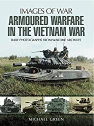 Armoured Warfare in the Vietnam War: Rare Photographs from Wartime Archives (Images of War)