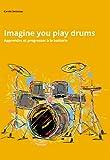 Imagine you play drums - Apprendre et progresser à la batterie