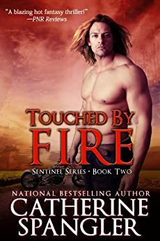 Touched by Fire - An Urban Fantasy Romance (Sentinel Series Book 2) by [Spangler, Catherine]