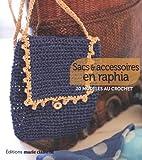 Sacs et accessoires en raphia : 20 modèles au crochet...