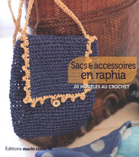 Sacs et accessoires en raphia : 20 modèles au crochet par Marie Claire