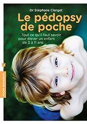 Le pédopsy de poche: Tout ce qu'il faut savoir pour élever un enfant de 3 à 11 ans