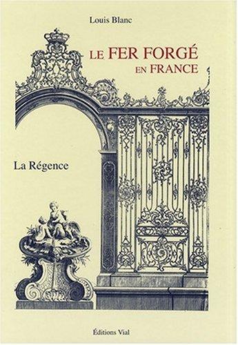 Le Fer Forge en France Vol 2 : la Régence