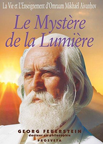 Le Mystère de la Lumière: La vie et l'enseignement d'Omraam Mikhaël Aïvanhov