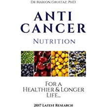 ANTI-CANCER Nutrition: The Ultimate Guide to Decrease and Fight Cancer Risk through the Food you Eat: For a Healthier & Longer Life... (English Edition)