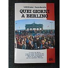 Quei giorni a Berlino. Il crollo del Muro, l'agonia della Germania Est, il sogno della riunificazione: diario di una stagione che ha cambiato l'Europa