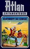 Atlan-Zeitabenteuer: Atlan, Bd.11, Kontinente des Krieges - Hanns Kneifel