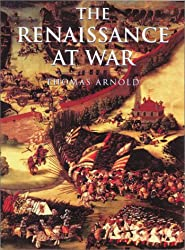 The Renaissance At War (CASSELL'S HISTORY OF WARFARE)