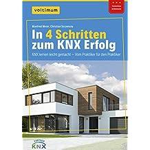 In 4 Schritten zum KNX Erfolg: KNX Programmieren lernen leicht gemacht - Vom Praktiker für den Praktiker