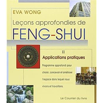 Leçons approfondies de Feng-Shui : Tome 2, Applications pratiques