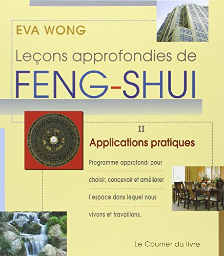 Leçons approfondies de Feng-Shui : Tome 2, Applications pratiques par Eva Wong