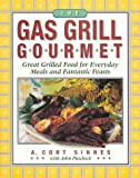 The Gas Grill Gourmet: Great Grilled Food for Everyday Meals & Fantastic Feasts